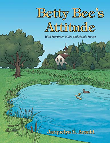 9781490877778: Betty Bee's Attitude: With Mortimer, Millie and Maude Mouse