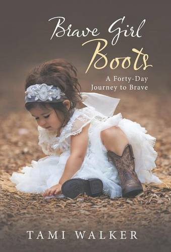 9781490878119: Brave Girl Boots: A Forty-Day Journey to Brave