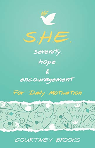 S.H.E. Serenity, Hope, & Encouragement: For Daily Motivation: Courtney Brooks