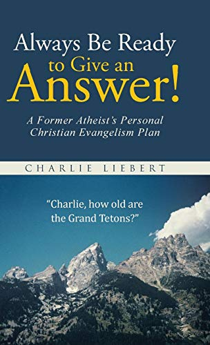 9781490878751: Always Be Ready to Give an Answer!: A Former Atheist's Personal Christian Evangelism Plan