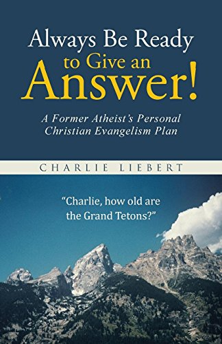 9781490878768: Always Be Ready to Give an Answer!: A Former Atheist's Personal Christian Evangelism Plan