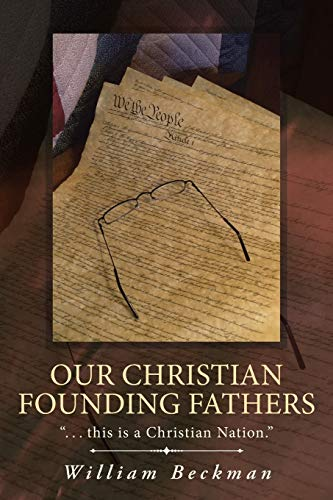 """9781490878966: Our Christian Founding Fathers: """". this is a Christian Nation."""""""