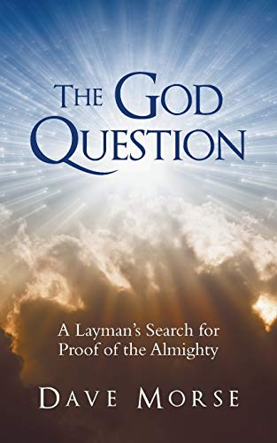 9781490879222: The God Question: A Layman's Search for Proof of the Almighty