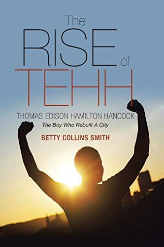 9781490879383: The Rise of Tehh-Thomas Edison Hamilton Hancock: The Boy Who Rebuilt A City