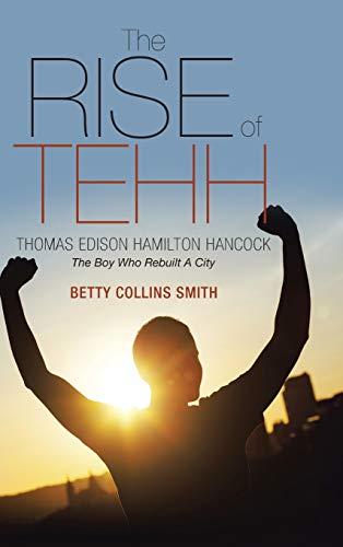 9781490879406: The Rise of Tehh-Thomas Edison Hamilton Hancock: The Boy Who Rebuilt A City