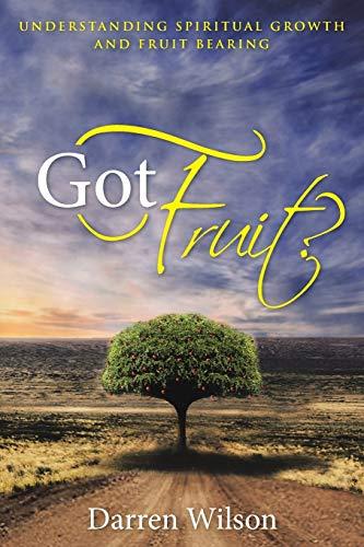9781490879734: Got Fruit?: Understanding Spiritual Growth and Fruit Bearing