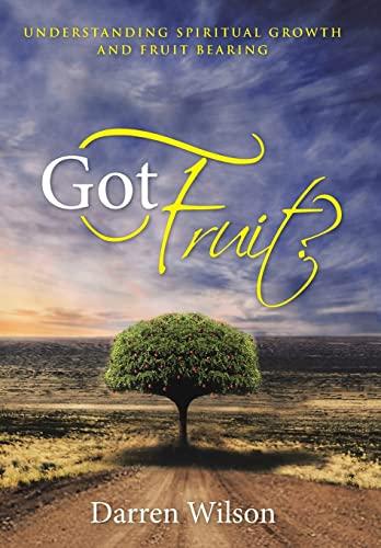 9781490879758: Got Fruit?: Understanding Spiritual Growth and Fruit Bearing