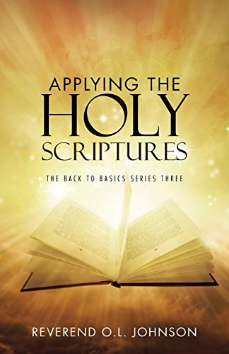 Applying the Holy Scriptures: The Back to Basics Series Three: Reverend O.L. Johnson