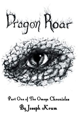 Dragon Roar: Part One of the Omega Chronicles: Joseph Kram