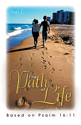 The Path of Life: Based on Psalm 16:11: Suzi J.