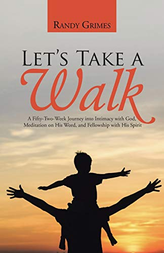 9781490883243: Let's Take a Walk: A Fifty-Two-Week Journey into Intimacy with God, Meditation on His Word, and Fellowship with His Spirit