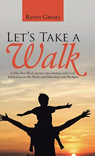 9781490883267: Let's Take a Walk: A Fifty-Two-Week Journey into Intimacy with God, Meditation on His Word, and Fellowship with His Spirit
