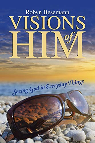 9781490884042: Visions of Him: Seeing God in Everyday Things