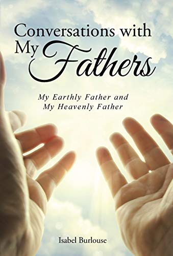 Conversations with My Fathers: My Earthly Father and My Heavenly Father: Isabel Burlouse
