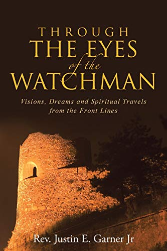 9781490885155: Through The Eyes of the Watchman: Visions, Dreams and Spiritual Travels from the Front Lines