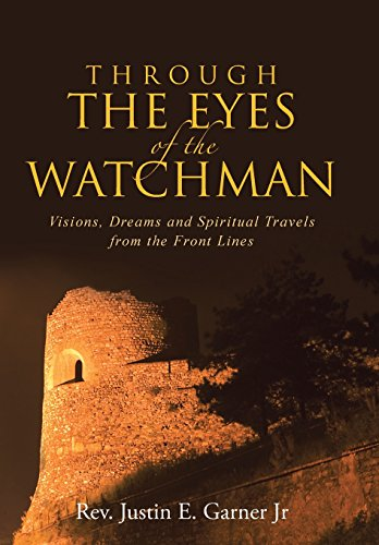 9781490885162: Through The Eyes of the Watchman: Visions, Dreams and Spiritual Travels from the Front Lines
