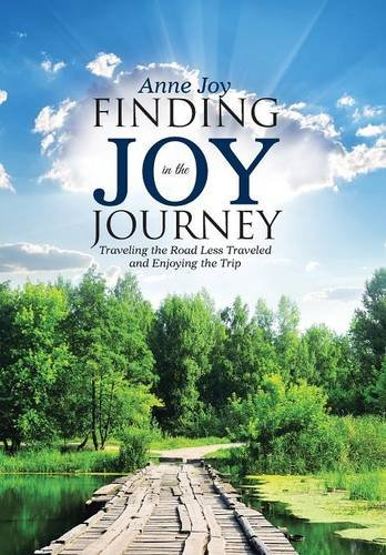 9781490886015: Finding JOY in the JOurneY: Traveling the Road Less Traveled and Enjoying the Trip