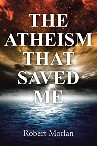 9781490886114: The Atheism That Saved Me