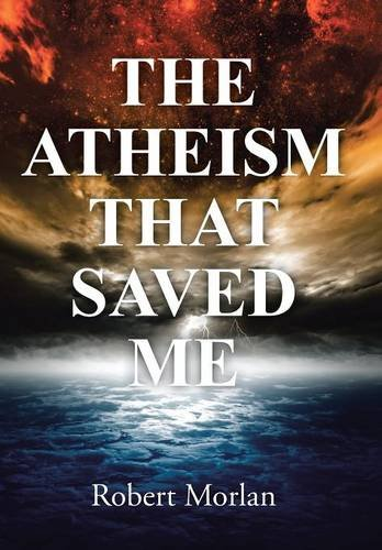 9781490886121: The Atheism That Saved Me