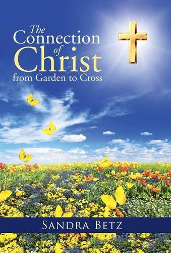 9781490886428: The Connection of Christ from Garden to Cross