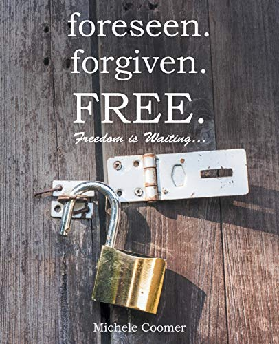 9781490886688: foreseen.forgiven.Free.: Freedom Is Waiting ...