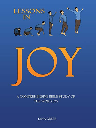 Lessons in Joy: A Comprehensive Bible Study of the Word Joy: Jana Greer