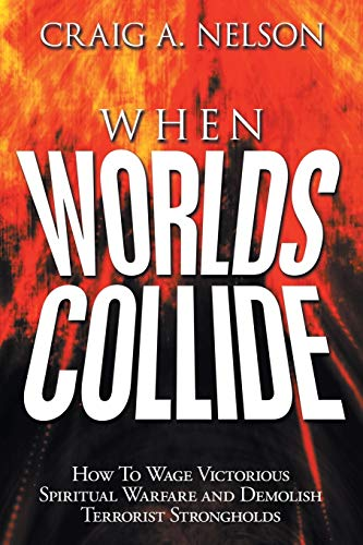 9781490888316: When Worlds Collide: How to Wage Victorious Spiritual Warfare and Demolish Terrorist Strongholds