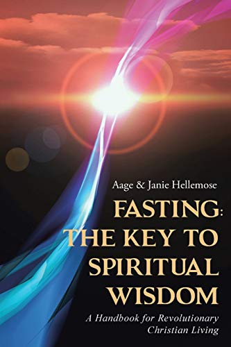 Fasting: The Key to Spiritual Wisdom: A: Aage