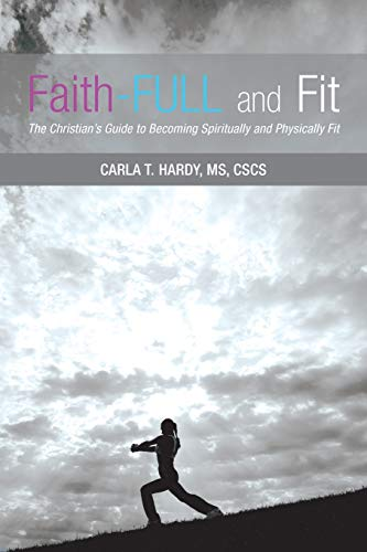 9781490889948: Faith-Full and Fit: The Christian's Guide to Becoming Spiritually and Physically Fit