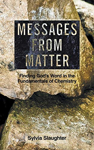 9781490893235: Messages from Matter: Finding God's Word in the Fundamentals of Chemistry