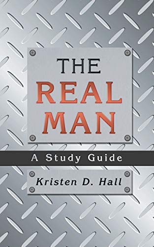 The Real Man: A Study Guide (Paperback): Kristen D Hall