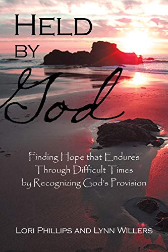 9781490894454: Held by God: Finding Hope that Endures Through Difficult Times by Recognizing God's Provision