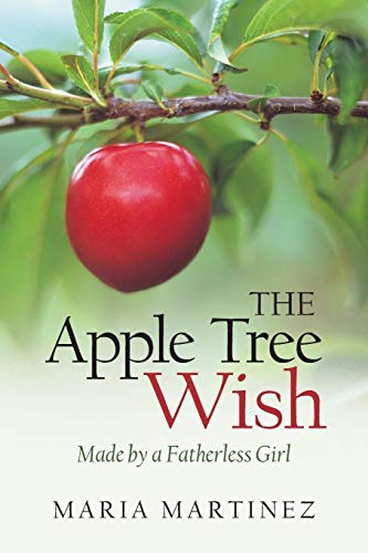 9781490894492: The Apple Tree Wish: Made by a Fatherless Girl