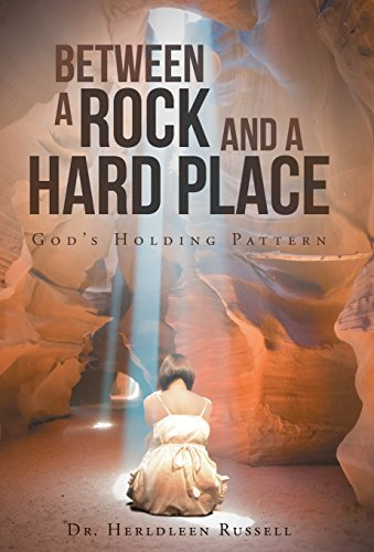 9781490895390: Between a Rock and a Hard Place: God's Holding Pattern