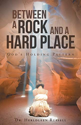 9781490895413: Between a Rock and a Hard Place: God'S Holding Pattern