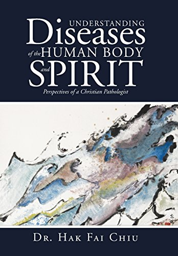 9781490895833: Understanding Diseases of the Human Body and Spirit: Perspectives of a Christian Pathologist