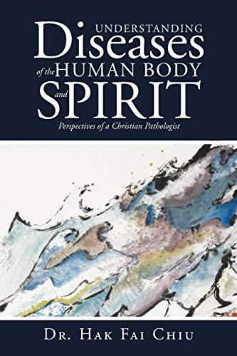 9781490895840: Understanding Diseases of the Human Body and Spirit: Perspectives of a Christian Pathologist
