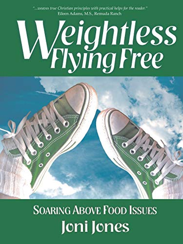Weightless: Flying Free: Soaring Above Food Issues: Joni Jones