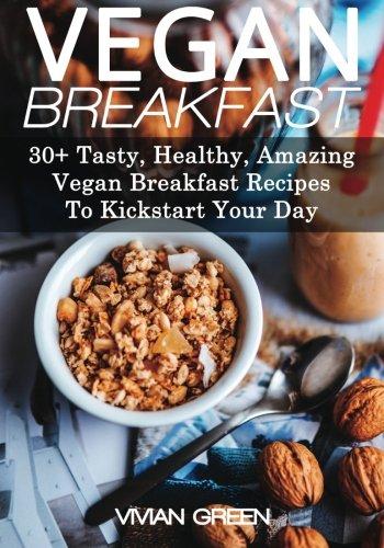 9781490900124: Vegan Breakfast: 30+ Tasty, Healthy, Amazing Vegan Breakfast Recipes To Kickstart Your Day (Amazing Vegan Recipes)