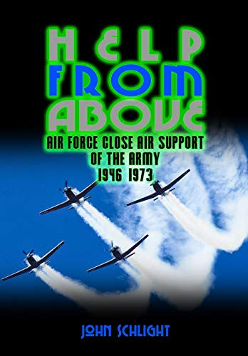 9781490900667: Help From Above: Air Force Close Air Support of the Army 1946–1973