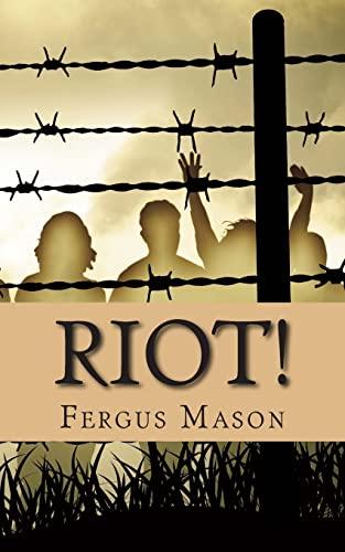 Riot!: The Incredibly True Story of How 1,000 Prisoners Took Over Attica Prison: Fergus Mason