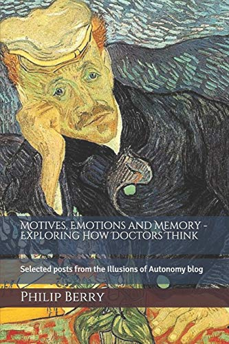 9781490904269: Motives, emotions and memory - exploring how doctors think: Selected posts from the Illusions of Autonomy blog