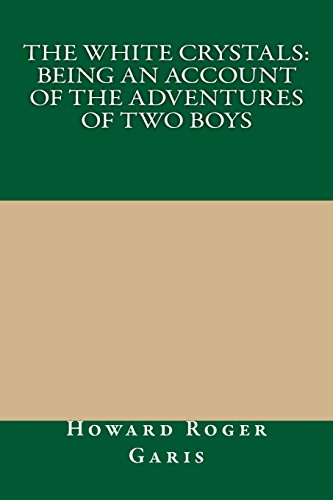 The White Crystals: Being an Account of the Adventures of Two Boys (1490905006) by Howard Roger Garis