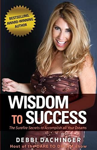 9781490905334: WISDOM To SUCCESS: The Surefire Secrets To Accomplish All Your Dreams (DARE TO DREAM) (Volume 2)