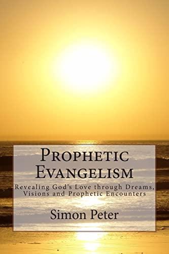 9781490908168: Prophetic Evangelism: Revealing God's Love through Dreams, Visions and Prophetic Encounters