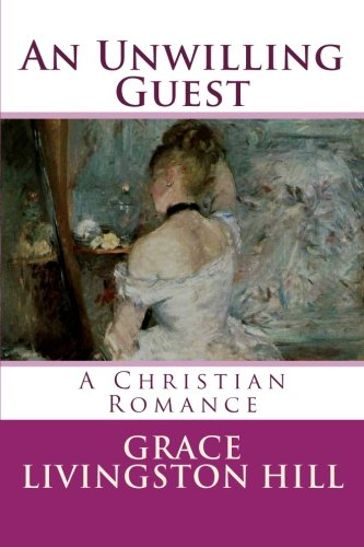 An Unwilling Guest: Hill, Grace Livingston