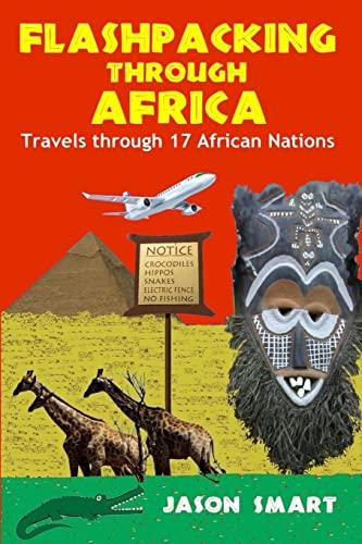 Flashpacking through Africa: Travels through 17 African: Smart, Jason