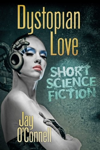 9781490909707: Dystopian Love: Short Science Fiction by Jay O'Connell