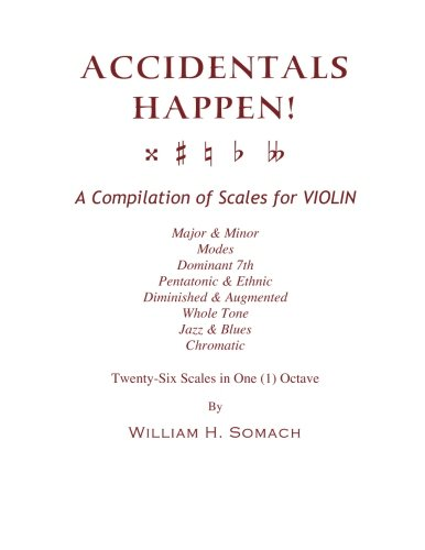 9781490910536: ACCIDENTALS HAPPEN! A Compilation of Scales for Violin in One Octave: Major & Minor, Modes, Dominant 7th, Pentatonic & Ethnic, Diminished & Augmented, Whole Tone, Jazz & Blues, Chromatic