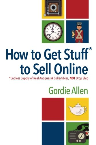 9781490910826: How to Get Stuff* to Sell Online: *Endless Supply of Real Antiques & Collectibles, NOT Drop Ship
